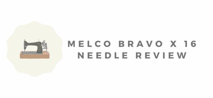 Melco Bravo X 16 Needle Review